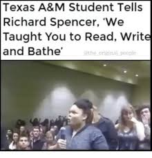 Texas A M Memes - texas a m student tells richard spencer we taught you to read