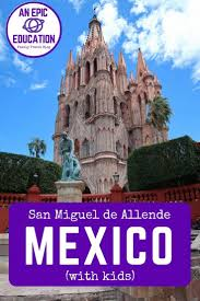 things to do in san miguel de allende with kids u2014 mexico family travel