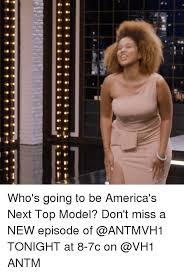 Antm Meme - who s going to be america s next top model don t miss a new episode
