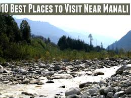 10 best places to visit near manali hello travel buzz