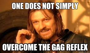 Meme Gag - one does not simply overcome the gag reflex boromir quickmeme