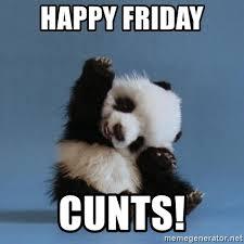 Happy Friday Meme - happy friday cunts waving panda meme generator