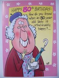 brilliant funny when is an 80 year old woman happy 80th birthday