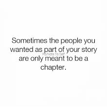 Your Story Meme - sometimes the people you wanted as part of your story are only meant
