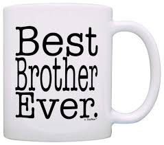 Coolest Coffe Mugs Amazon Com Gift For Brother Best Brother Ever Birthday Gift For