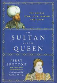 the sultan and the queen the untold story of elizabeth and islam