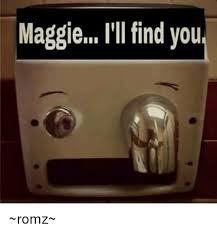 Maggie Meme - maggie ill find you romz meme on me me