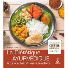 cuisine ayurvedique la diététique ayurvédique 40 recettes et leurs bienfaits broché