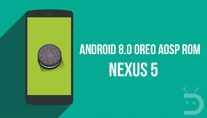 android rom how to install android 8 0 oreo based aosp rom on nexus 5 droidviews