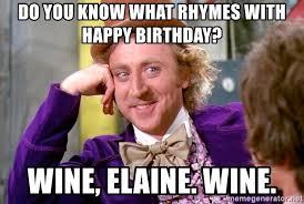 Birthday Wine Meme - do you know what rhymes with happy birthday wine elaine wine