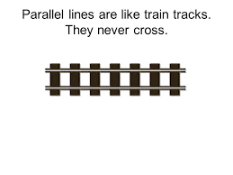 parallel lines are like tracks they never cross ppt