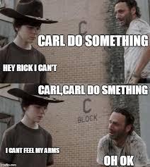 I Cant Meme - carl do something hey rick i can t carl carl do smething i cant