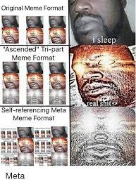 Ascended Meme - original meme format i sleep ascended tri part meme format real sit