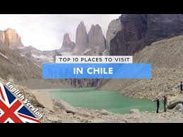 places you have to visit in the us top 10 places to visit in chile youtube