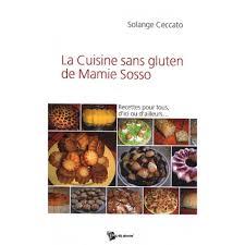 la cuisine sans gluten la cuisine sans gluten de mamie sosso recettes pour tous d ici ou