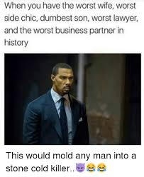 Lawyer Meme - when you have the worst wife worst side chic dumbest son worst