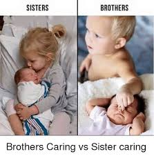 Sister Memes Funny - sisters brothers brothers caring vs sister caring funny meme on