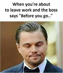 You Funny Meme - funny memes when you are about to leave work meme collection