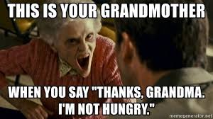 Meme For Grandmother - this is your grandmother when you say thanks grandma i m not
