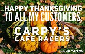 happy thanksgiving day to you all carpy s cafe racers