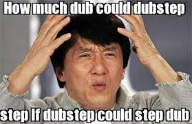 Dub Meme - meme creator how much dub could dubstep step if dubstep could step