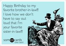 Funny Birthday Memes For Brother - happy birthday to my favorite brother in law i love how we don
