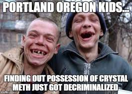 Crystal Meth Meme - portland oregon kids finding out possession of crystal meth just