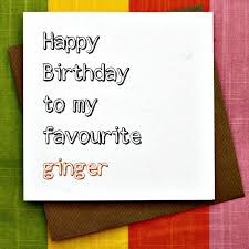 favourite ginger funny ginger birthday card funny redhead