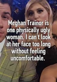 Ugly Woman Meme - meghan trainor is one physically ugly woman i can t look at her