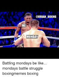 Boxing Memes - boxing me monday battling mondays be like mondays battle struggle