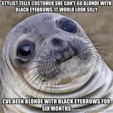 Salon Meme - this happened in the hair salon while i was getting my roots done
