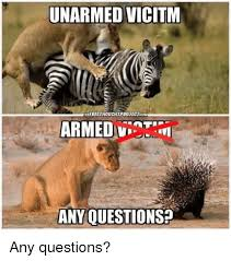 Any Questions Meme - unarmed vicitm thefreethouchtprojectcan armed any ouestions2 any