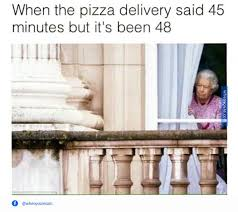 Pizza Delivery Meme - pizza delivery when you