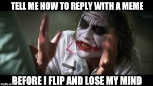 Reply Memes - how do you reply to a meme with a meme imgflip