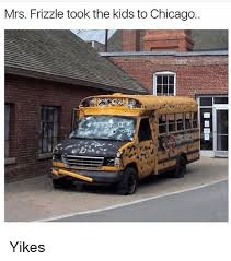 Chicago Memes - mrs frizzle took the kids to chicago yikes chicago meme on