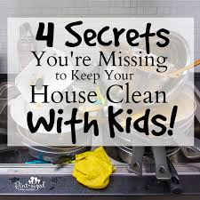 How To Keep A Clean House 4 Secrets You U0027re Missing To Keep Your House Clean With Kids