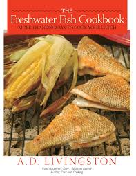 Freshwater Fish The Freshwater Fish Cookbook More Than 200 Ways To Cook Your