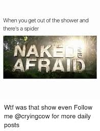 Shower Spider Meme - when you get out of the shower and there s a spider enak afrait wtf