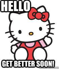 Hello Kitty Meme - hello get better soon hello kitty quickmeme