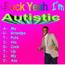 Yeah Memes - fuck yeah i m autistic autistic pinterest memes funny