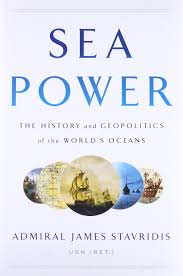 sea power the history and geopolitics of the world u0027s oceans