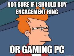 Engagement Meme - not sure if i should buy engagement ring or gaming pc futurama