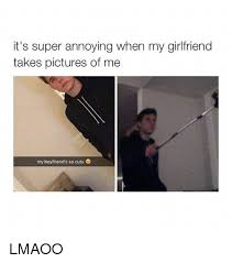 Cute Boyfriend Girlfriend Memes - it s super annoying when my girlfriend takes pictures of me my