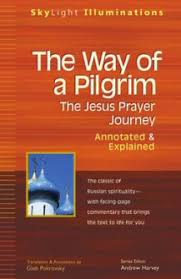 way of the pilgrim the way of a pilgrim the jesus prayer journey annotated