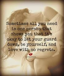 Long Lasting Love Quotes by Let Your Guard Down Be Yourself And Love With No Regrets
