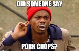 Pork Chop Meme - did someone say pork chops