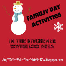 stuff to do with your in kitchener waterloo family day