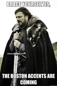 Boston Accent Memes - brace yourselves the boston accents are coming brace yourself