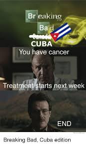 Cuba Meme - breaking cuba you have cancer treatment starts next week end we
