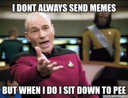 I Dont Always Meme - dont always send memes